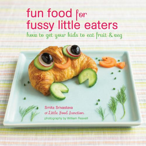 Fun Food for Fussy Little Eaters: How to Get Your Kids to Eat Fruit and Veg (Hardback)