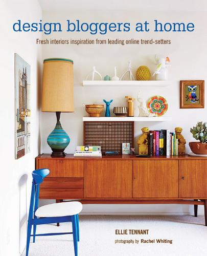 Design Bloggers at Home: Fresh Interiors Inspiration from Leading on-Line Trend Setters (Hardback)