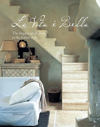 La Vita e Bella: The Elegant Art of Living in the Italian Style (Hardback)