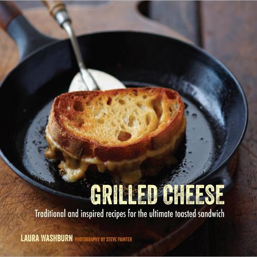 Grilled Cheese: Traditional and Inspired Recipes for the Ultimate Toasted Sandwich (Hardback)