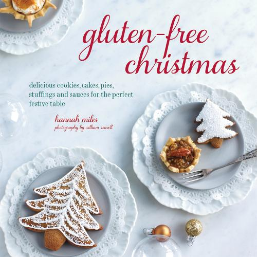 Gluten-Free Christmas: Cookies, Cakes, Pies, Stuffings & Sauces for the Perfect Festive Table (Hardback)