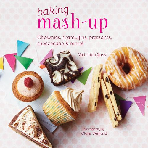 Baking Mash-Up: Chownies, Tiramuffins, Pretzants, Sneesecake and More! (Hardback)