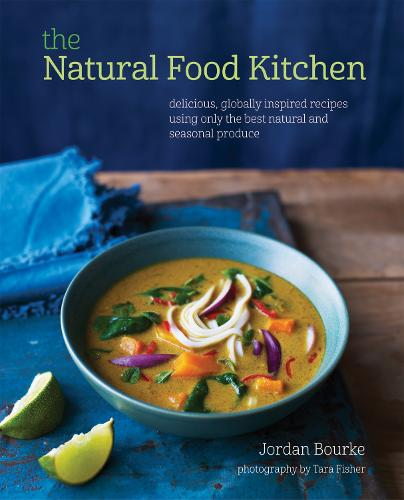 The Natural Food Kitchen: Delicious, Globally Inspired Recipes Using on the Best Natural and Seasonal Produce (Hardback)