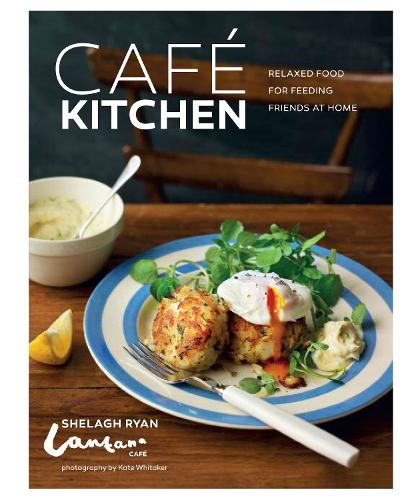 Cafe Kitchen: Relaxed Food for Friends from the Lantana Cafe (Hardback)