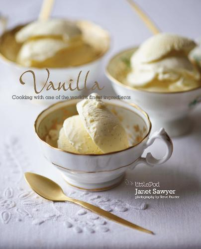 Vanilla: Cooking with one of the world's finest ingredients: Cooking with the King of Spices (Hardback)