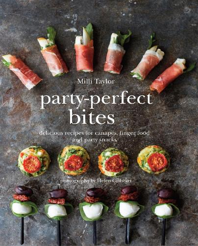 Party-Perfect Bites: Delicious Recipes for Canapes, Finger Food and Party Snacks (Hardback)