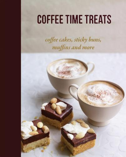 Coffee Time Treats: Coffee Cakes, Sticky Buns, Muffins and More (Hardback)