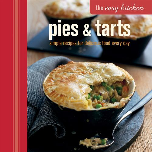 The Easy Kitchen: Pies & Tarts: Simple Recipes for Delicious Food Every Day (Hardback)