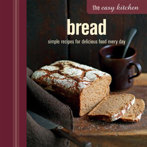 The Easy Kitchen: Bread: Simple Recipes for Delicious Food Every Day (Hardback)