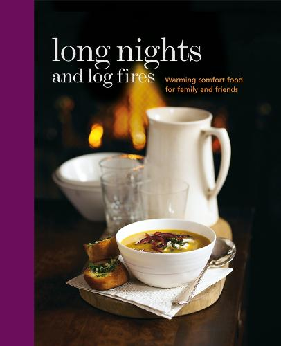 Long Nights and Log Fires: Warming Comfort Food for Family and Friends (Hardback)
