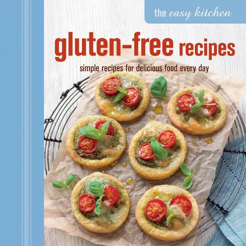 The Easy Kitchen: Gluten-free Recipes: Simple Recipes for Delicious Food Every Day (Hardback)