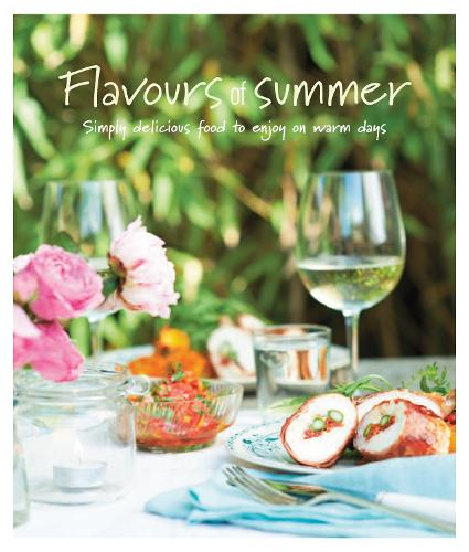 Flavours of Summer: Simply Delicious Food to Enjoy on Warm Days (Hardback)