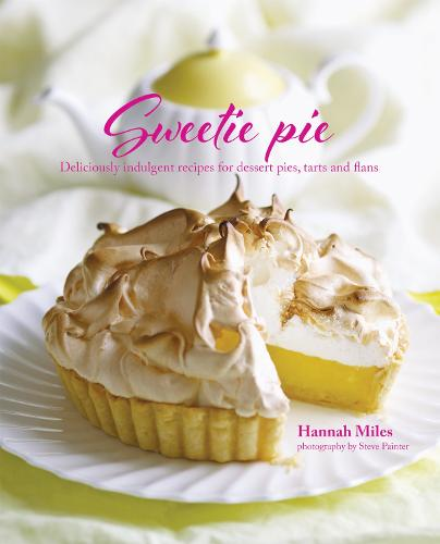 Sweetie Pie: Deliciously Indulgent Recipes for Dessert Pies, Tarts and Flans (Hardback)