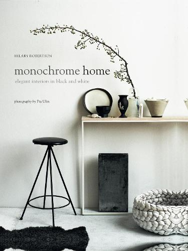 Monochrome Home: Elegant Interiors in Black and White (Hardback)