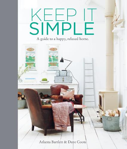 Keep it Simple: A Guide to a Happy, Relaxed Home (Hardback)