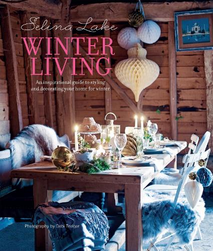 Selina Lake Winter Living: An Inspirational Guide to Styling and Decorating Your Home for Winter (Hardback)
