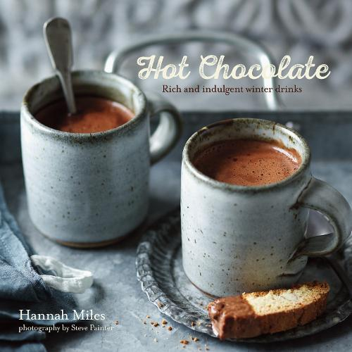 Hot Chocolate: Rich and Indulgent Winter Drinks (Hardback)