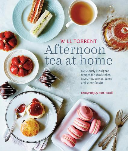 Afternoon Tea at Home: Deliciously Indulgent Recipes for Sandwiches, Savouries, Scones, Cakes and Other Fancies (Hardback)