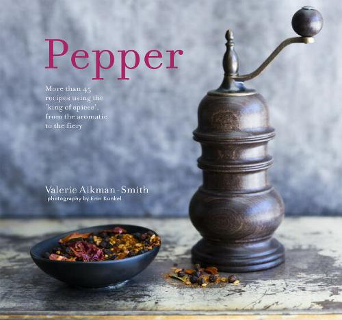 Pepper: More Than 45 Recipes Using the 'King of Spices' from the Aromatic to the Fiery (Hardback)
