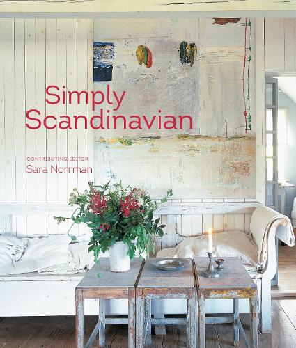 Simply Scandinavian: 20 Stylish and Inspirational Scandi Homes (Hardback)