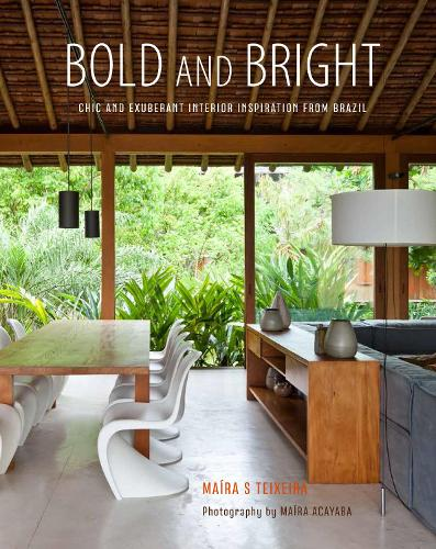 Bold and Bright: Chic and Exuberant Interior Inspiration from Brazil (Hardback)