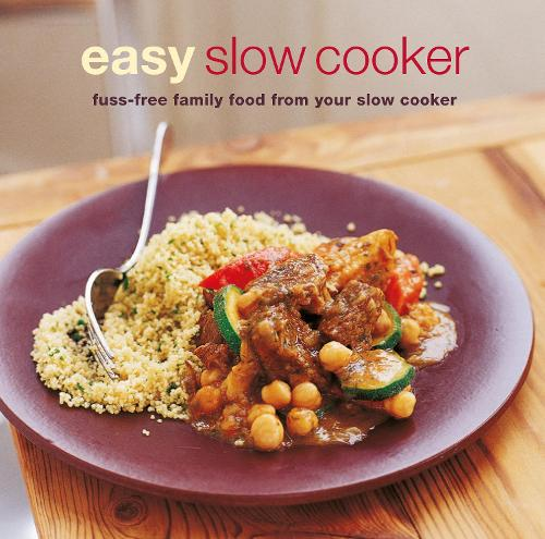 Easy Slow Cooker: Fuss-Free Food from Your Slow Cooker (Paperback)