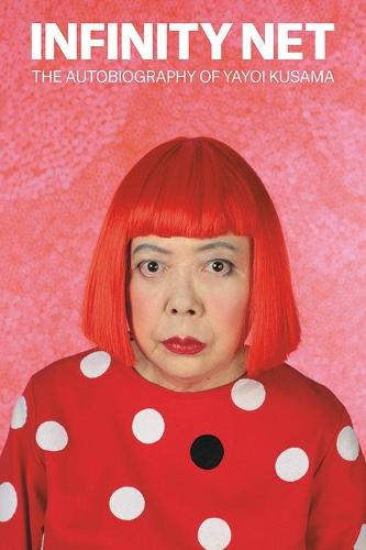 Infinity Net: The Autobiography of Yayoi Kusama (Paperback)