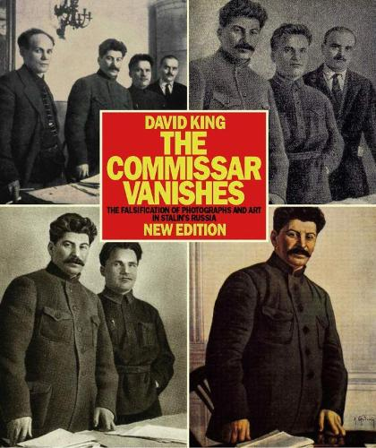 Commissar Vanishes:Falsification of Photographs and Art: Falsification of Photographs and Art in Stalin's Russia (Paperback)