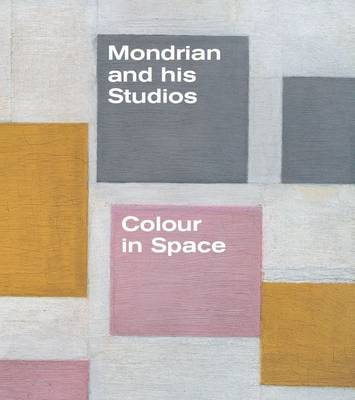 Mondrian and His Studios: Colour in Space (Paperback)