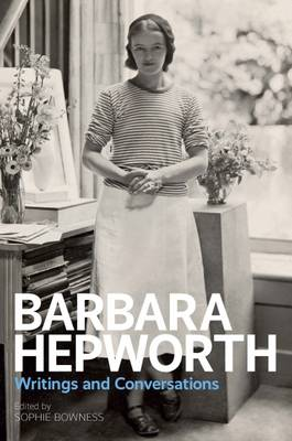 Barbara Hepworth:Writings and Conversations: Writings and Conversations (Hardback)