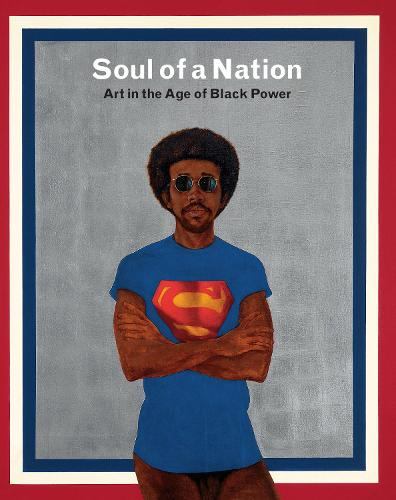 Soul of a Nation: Art in the Age of Black Power (Paperback)