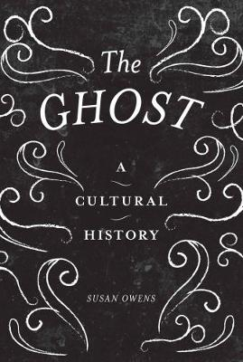 The Ghost: A Cultural History (Hardback)