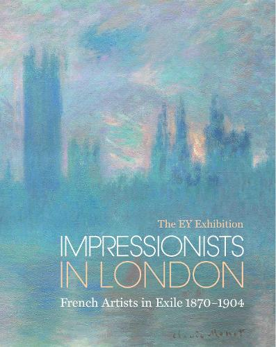 The Ey Exhibition: Impressionists in London: French Artists in Exile 1870-1904 (Hardback)