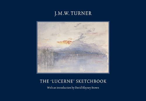 JMW Turner: The Lucerne Sketchbook (Hardback)