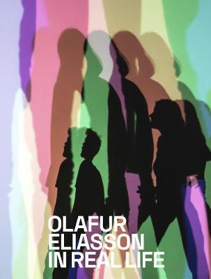 Olafur Eliasson: In Real Life (Paperback)