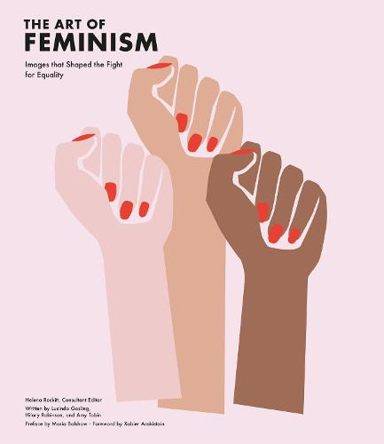 The Art of Feminism: Images that Shaped the Fight for Equality (Hardback)