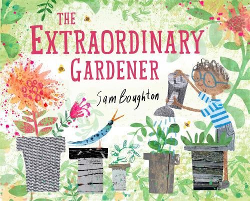 The Extraordinary Gardener by Sam Boughton | Waterstones
