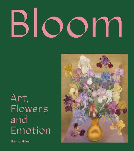 Bloom: Art, Flowers & Emotion (Hardback)