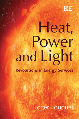 Heat, Power and Light: Revolutions in Energy Services (Paperback)