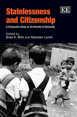 Statelessness and Citizenship: A Comparative Study on the Benefits of Nationality (Hardback)