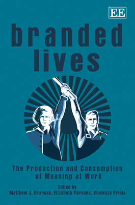 Branded Lives: The Production and Consumption of Meaning at Work (Hardback)