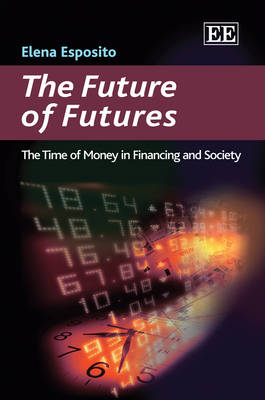 The Future of Futures: The Time of Money in Financing and Society (Hardback)