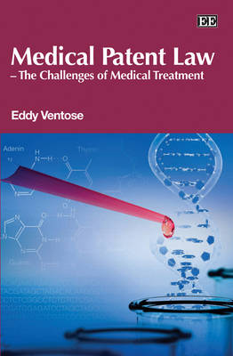 Medical Patent Law - The Challenges of Medical Treatment (Hardback)
