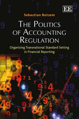 The Politics of Accounting Regulation: Organizing Transnational Standard Setting in Financial Reporting (Hardback)