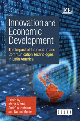 Innovation and Economic Development: The Impact of Information and Communication Technologies in Latin America (Hardback)