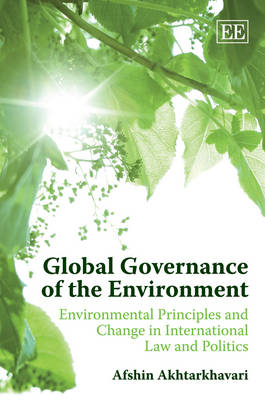 Global Governance of the Environment: Environmental Principles and Change in International Law and Politics (Hardback)