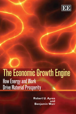 The Economic Growth Engine: How Energy and Work Drive Material Prosperity (Paperback)