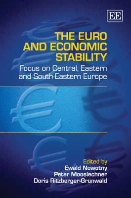 The Euro and Economic Stability: Focus on Central, Eastern and South-Eastern Europe (Hardback)