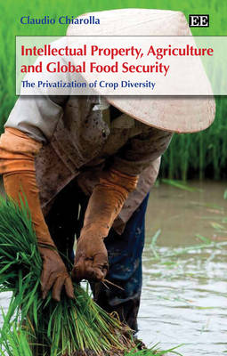 Intellectual Property, Agriculture and Global Food Security: The Privatization of Crop Diversity (Hardback)