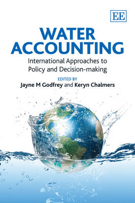 Water Accounting: International Approaches to Policy and Decision-Making (Hardback)